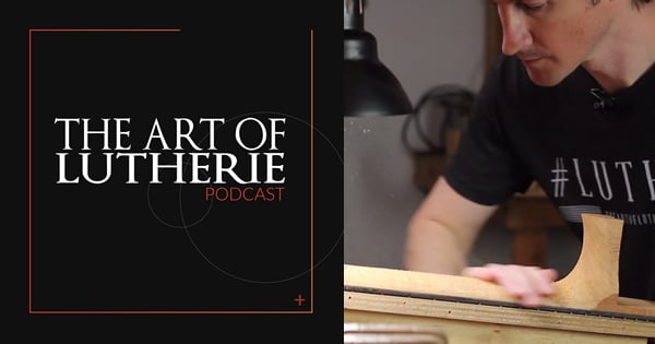 The Art Of Lutherie Podcast E3
