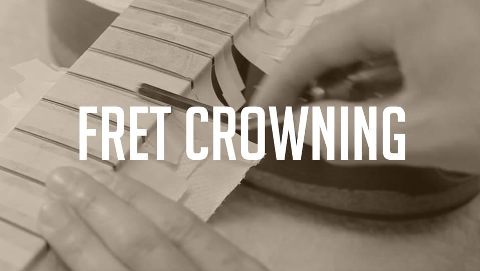 fret crowning