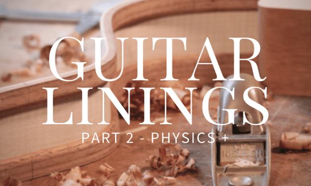 Guitar Linings Part 2 – Physics +