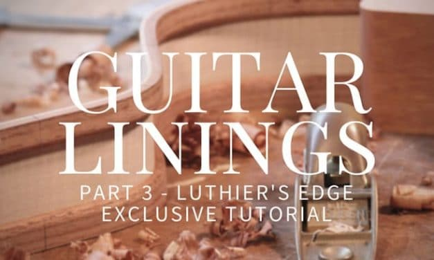 Guitar Linings Part 3 – Luthier's Edge Exclusive Tutorial