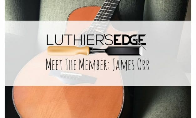 Luthier's EDGE Meet The Member: James Orr