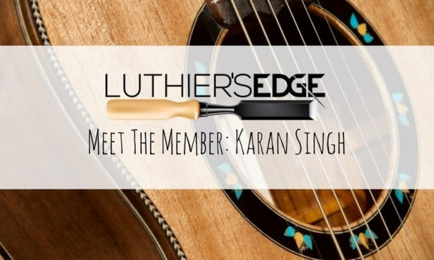 Luthier's EDGE Meet The Member – Karan Singh